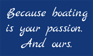 Because boating is your passion. And ours.
