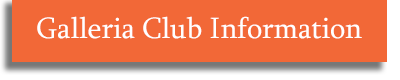 Click for more information about our Galleria Club!
